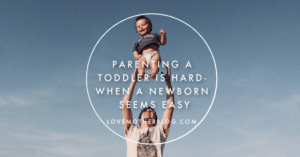 Parenting a Toddler is HARD- When a Newborn seems easy