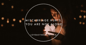Miscarriage hurts. You are not alone.
