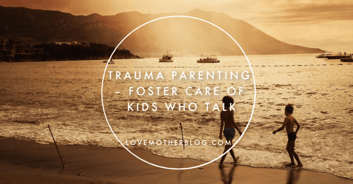 Trauma Parenting – Foster Care of Kids who Talk