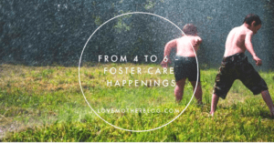 From 4 to 6 – Foster Care Happenings