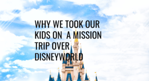 Why we picked a missions trip over Disney?