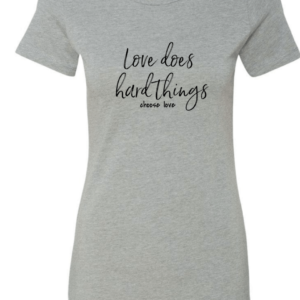 """Love Does Hard Things…Choose Love"" Women's Fitted T-shirt"