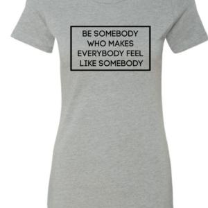 BE SOMEBODY…