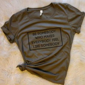 """BE SOMEBODY WHO…"" Graphic T-shirt"