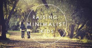 RAISING MINIMALIST KIDS & FAMILY MINIMALISM