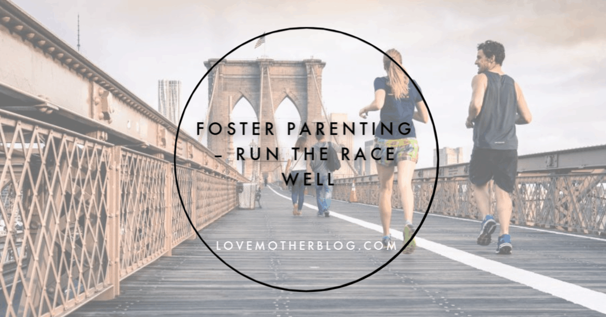 Foster Parenting – Run the Race WELL