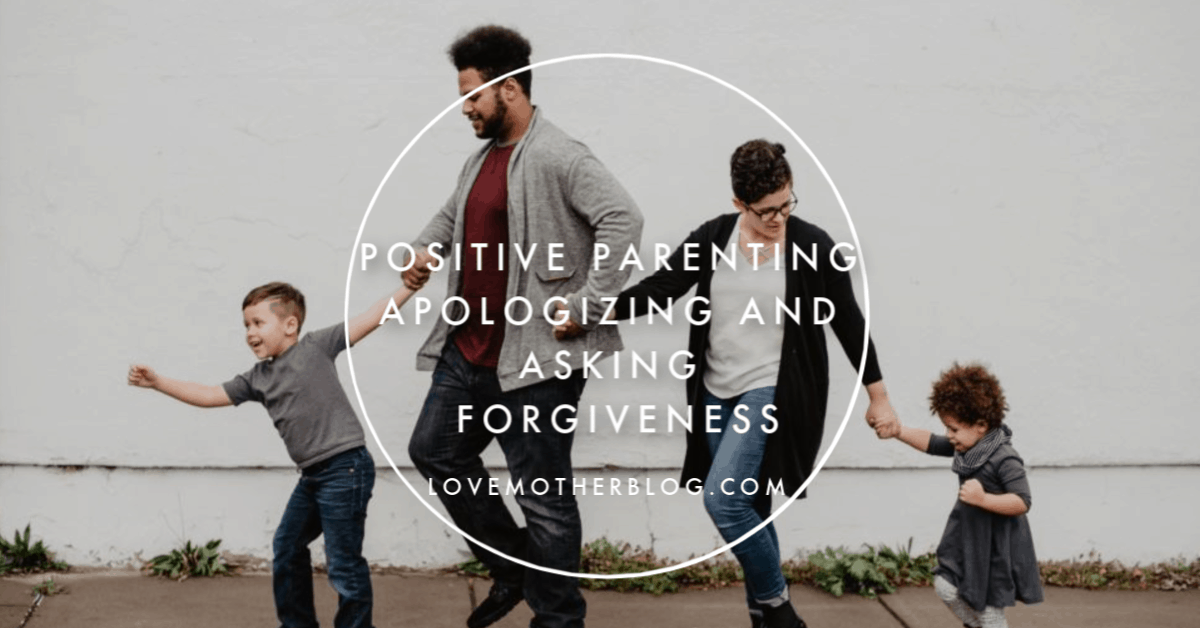 Positive Parenting – Apologizing and Asking Forgiveness