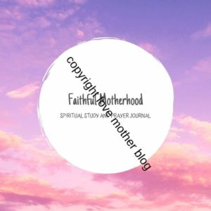 Faithful Motherhood Spiritual Study and Prayer Journal