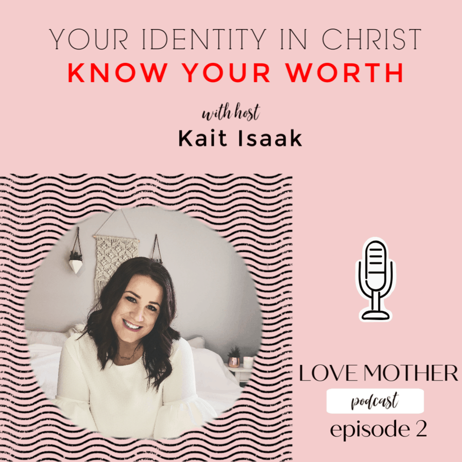 Love Mother Podcast Ep.2 – Your Identity in Christ, Know your Worth