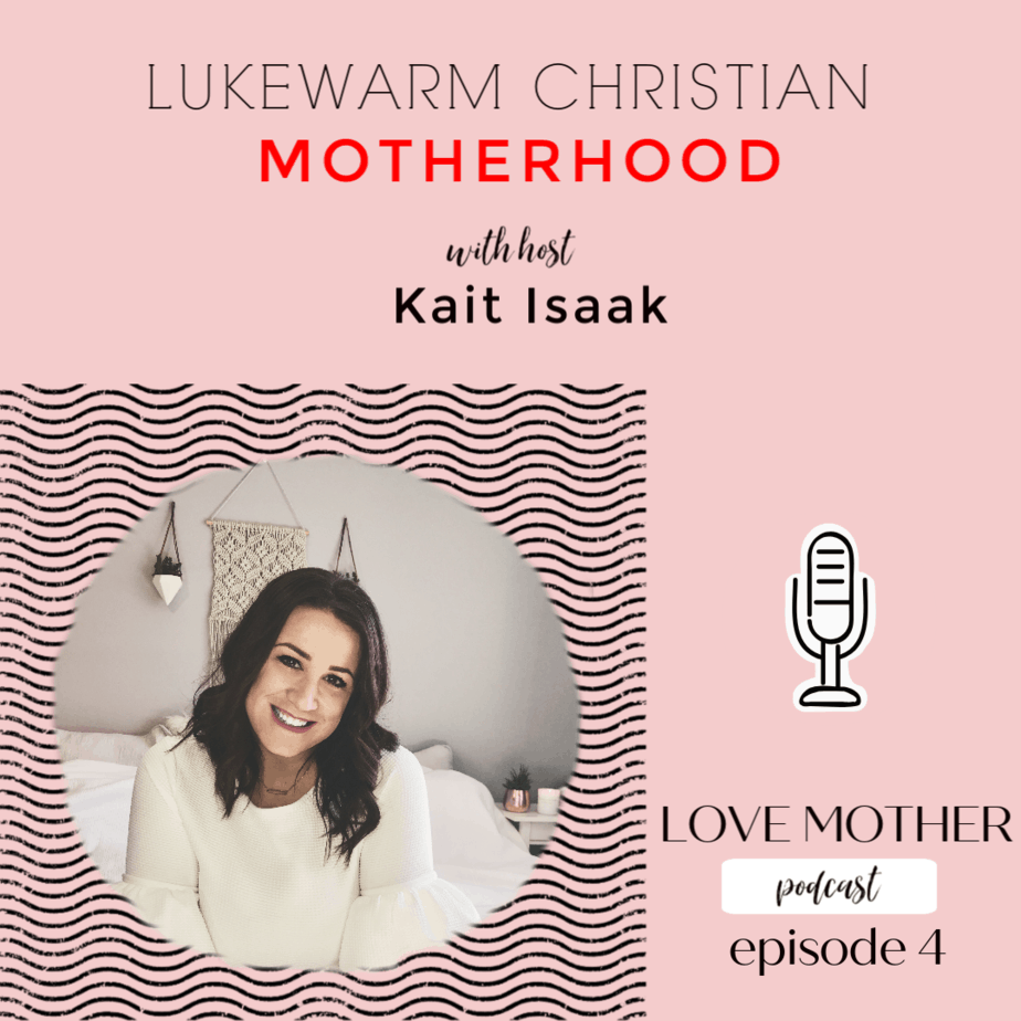Love Motherhood Podcast Ep.4 -Lukewarm Christian Motherhood –
