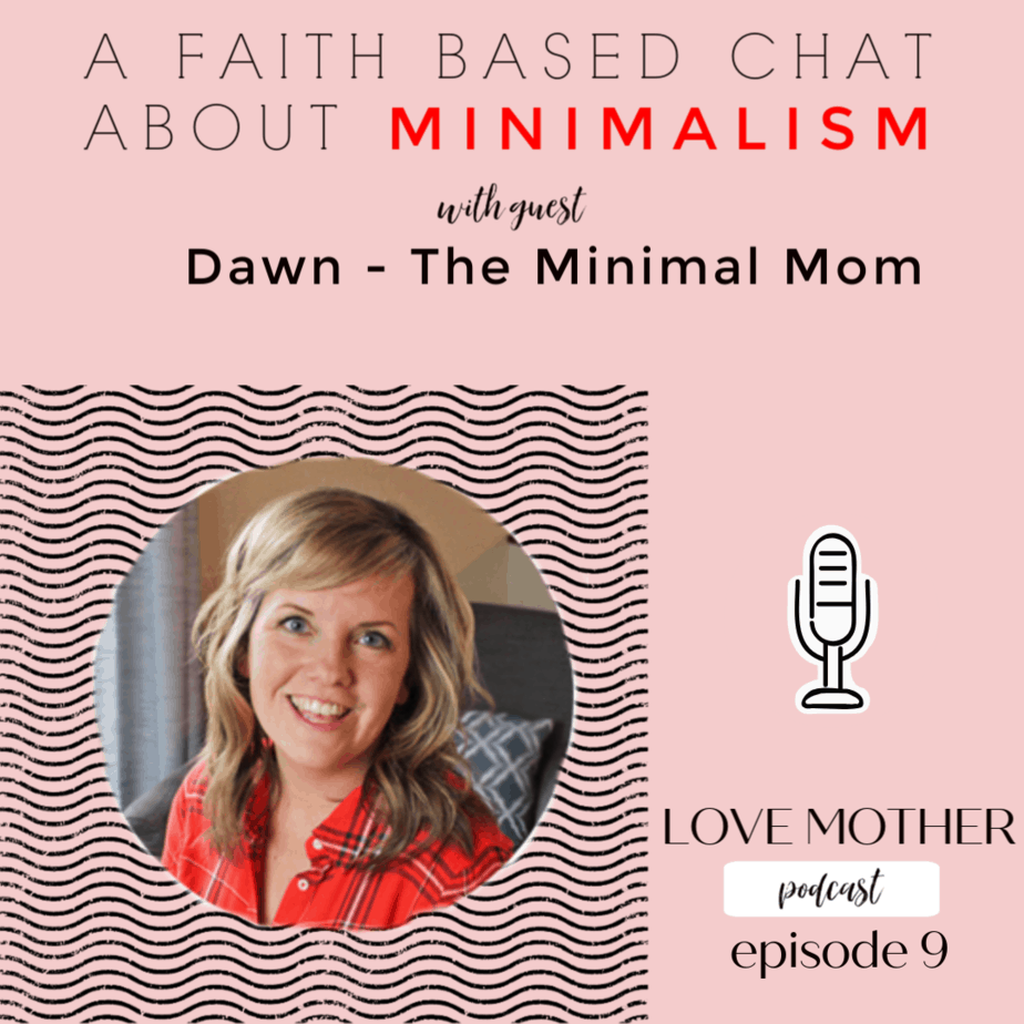 Love Mother Podcast Ep.9 – Faith and Minimalism – with guest Dawn from the Minimal Mom