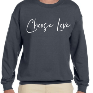 """CHOOSE LOVE"" Sweatshirt"