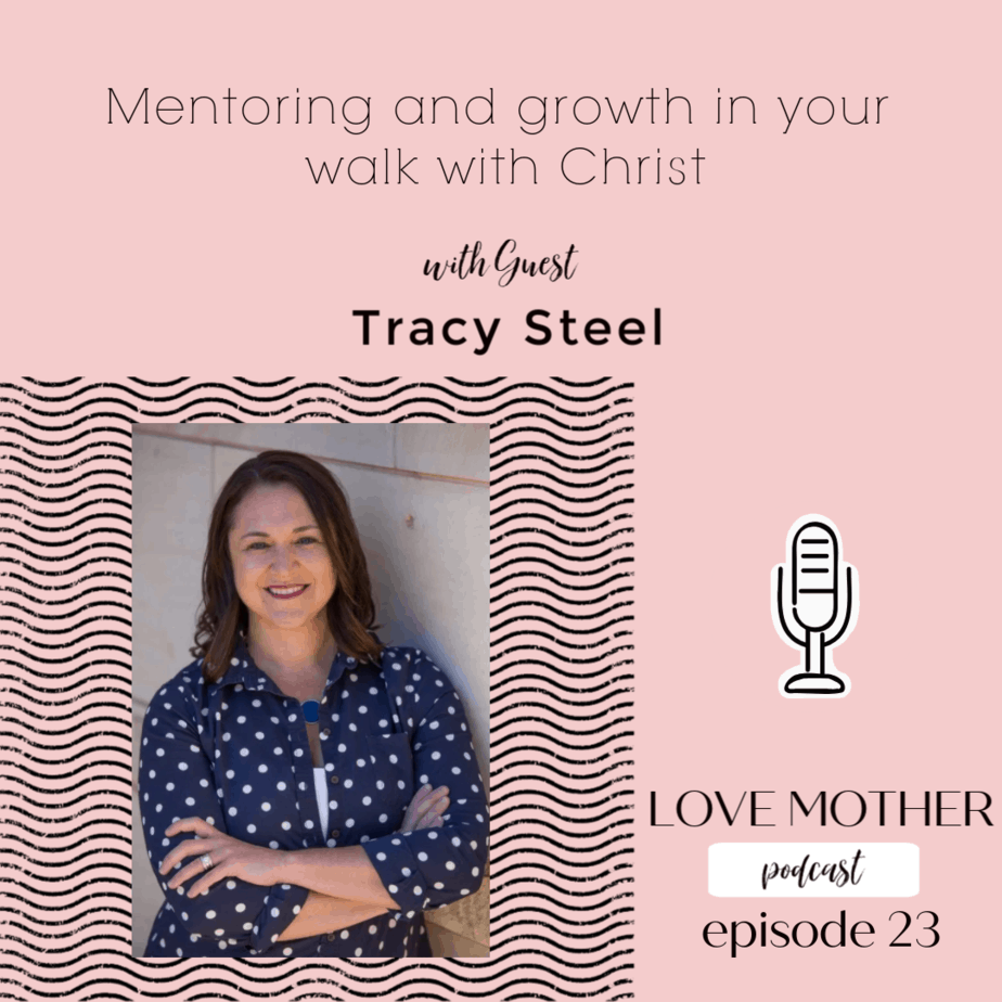 Episode 23 – Growing in your walk with Christ – Mentoring with Guest Tracy Steele