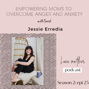 Empowering Moms – dealing with Anger and Anxiety with Jessie Eredia