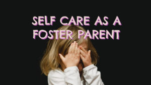 Self Care as a Foster Parent
